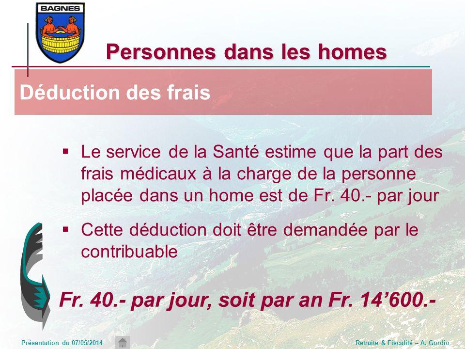 Présentation du 07/05/2014Retraite & Fiscalité – A. Gordio Personnes dans les homes Le service de la Santé estime que la part des frais médicaux à la