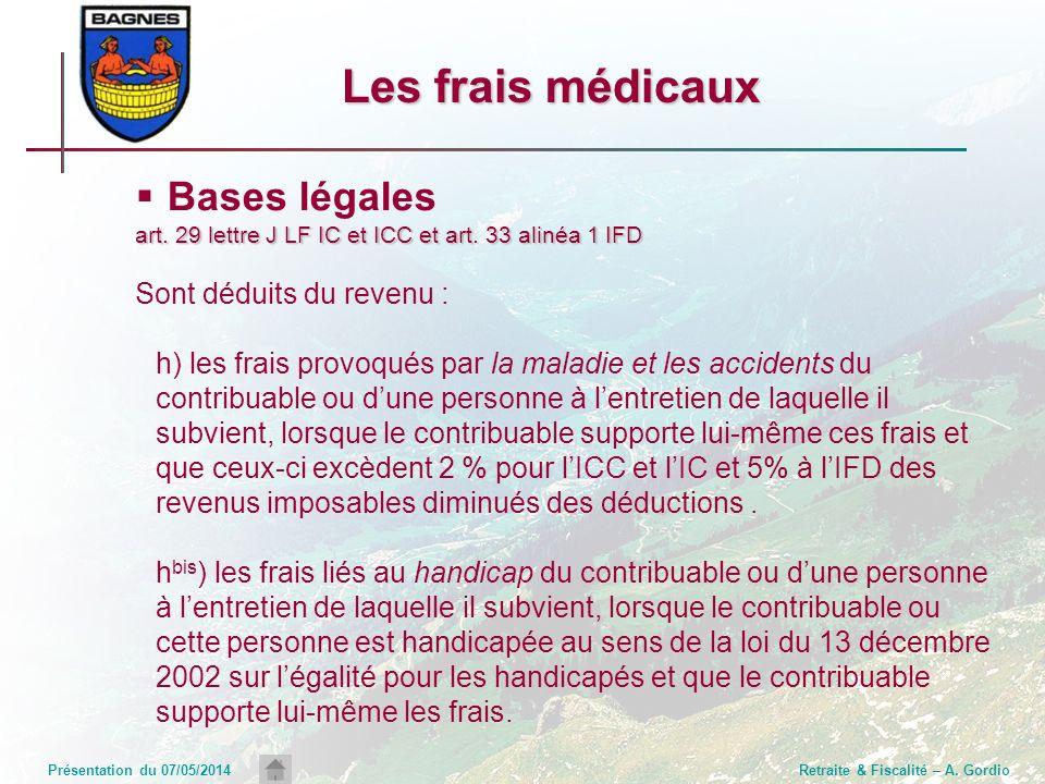 Présentation du 07/05/2014Retraite & Fiscalité – A. Gordio Les frais médicaux Bases légales art. 29 lettre J LF IC et ICC et art. 33 alinéa 1 IFD Sont
