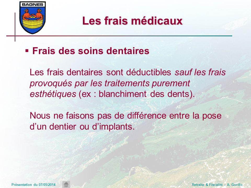 Présentation du 07/05/2014Retraite & Fiscalité – A. Gordio Les frais médicaux Frais des soins dentaires Les frais dentaires sont déductibles sauf les