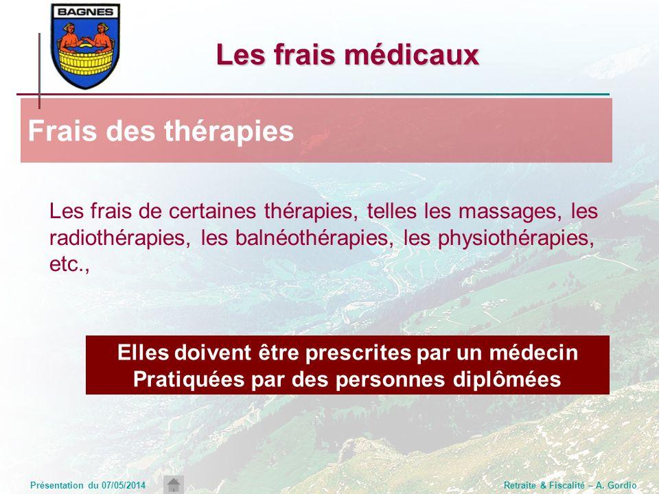 Présentation du 07/05/2014Retraite & Fiscalité – A. Gordio Les frais médicaux Les frais de certaines thérapies, telles les massages, les radiothérapie