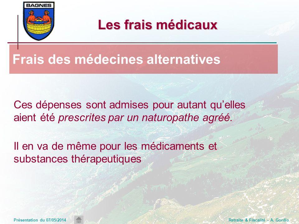 Présentation du 07/05/2014Retraite & Fiscalité – A. Gordio Les frais médicaux Ces dépenses sont admises pour autant quelles aient été prescrites par u