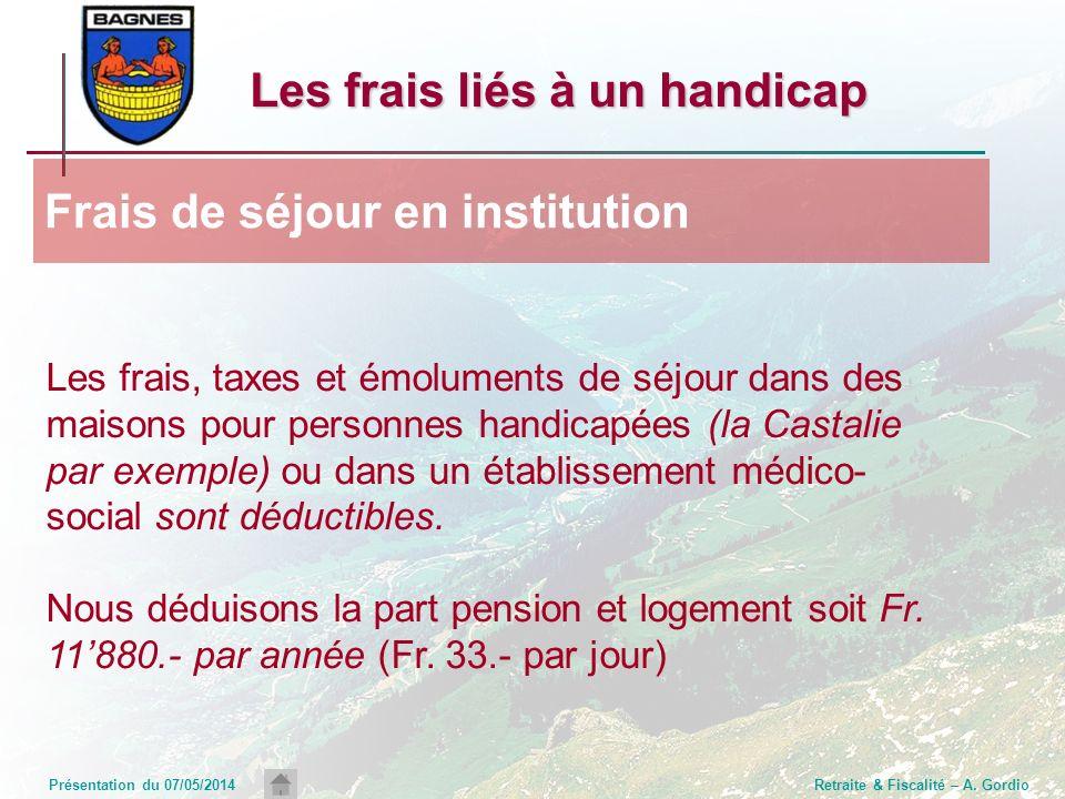 Présentation du 07/05/2014Retraite & Fiscalité – A. Gordio Les frais, taxes et émoluments de séjour dans des maisons pour personnes handicapées (la Ca