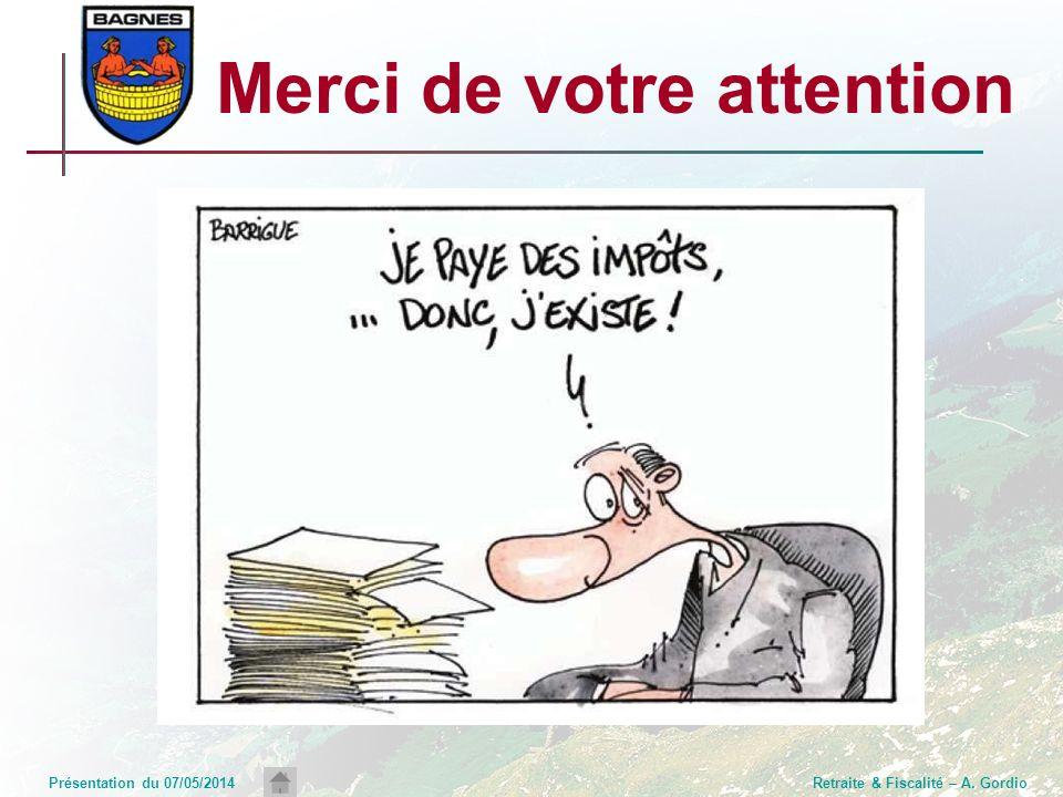 Présentation du 07/05/2014Retraite & Fiscalité – A. Gordio Merci de votre attention