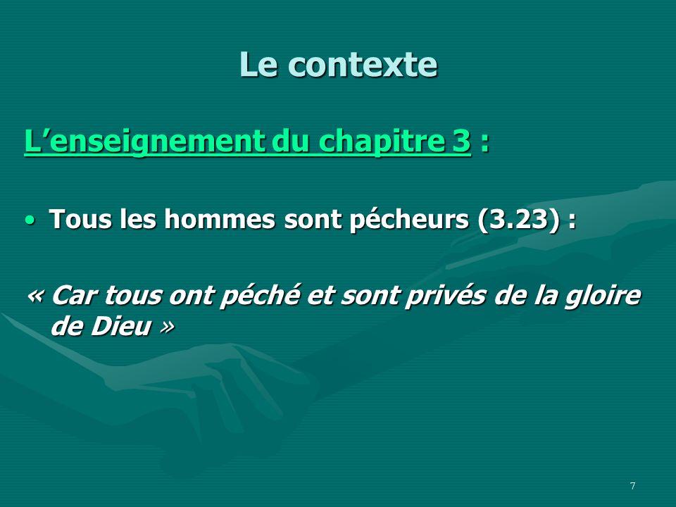 8 Le contexte Lenseignement du chapitre 3 : Les hommes ne peuvent pas être sauvés par leurs propres efforts (3.20).Les hommes ne peuvent pas être sauvés par leurs propres efforts (3.20).
