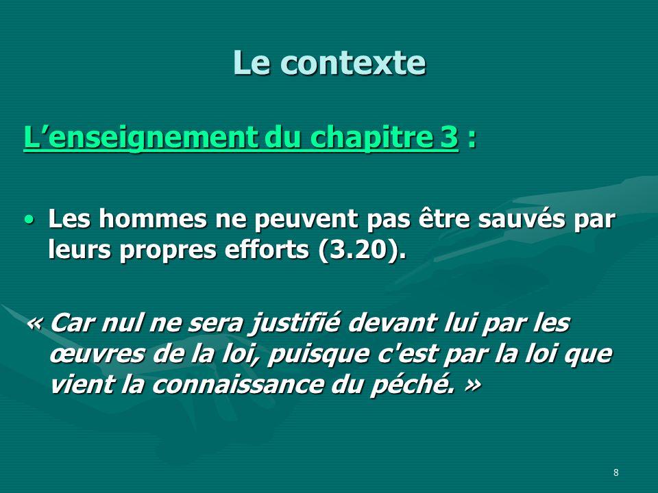 9 Le contexte Lenseignement du chapitre 3 : Les pécheurs sont justifiés (sauvés) uniquement par la grâce de Dieu (3.24).Les pécheurs sont justifiés (sauvés) uniquement par la grâce de Dieu (3.24).