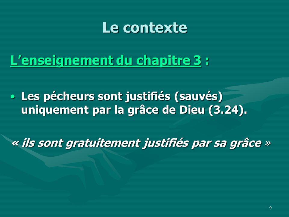 10 Le contexte Lenseignement du chapitre 3 : On ne peut absolument pas se vanter de notre salut (3.27).On ne peut absolument pas se vanter de notre salut (3.27).