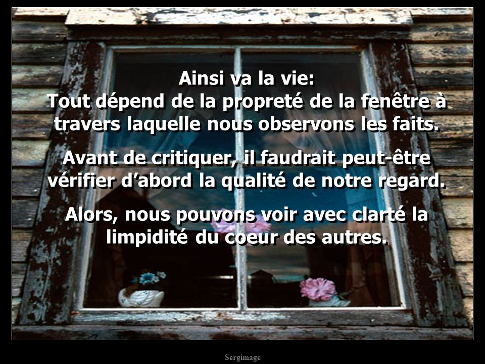Sergimage Ainsi va la vie: Tout dépend de la propreté de la fenêtre à travers laquelle nous observons les faits.