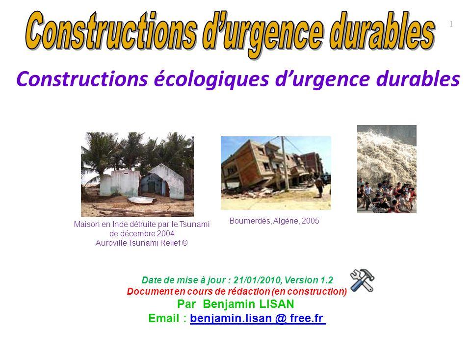 Constructions écologiques durgence durables Date de mise à jour : 21/01/2010, Version 1.2 Document en cours de rédaction (en construction) Par Benjami