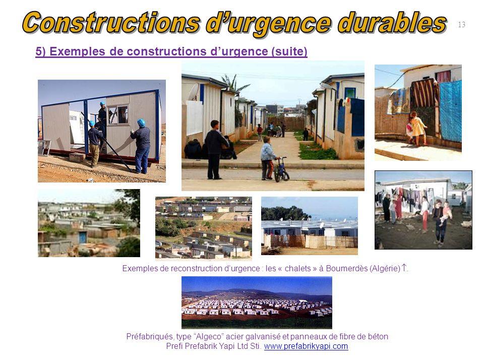 13 5) Exemples de constructions durgence (suite) Exemples de reconstruction durgence : les « chalets » à Boumerdès (Algérie). Préfabriqués, type Algec