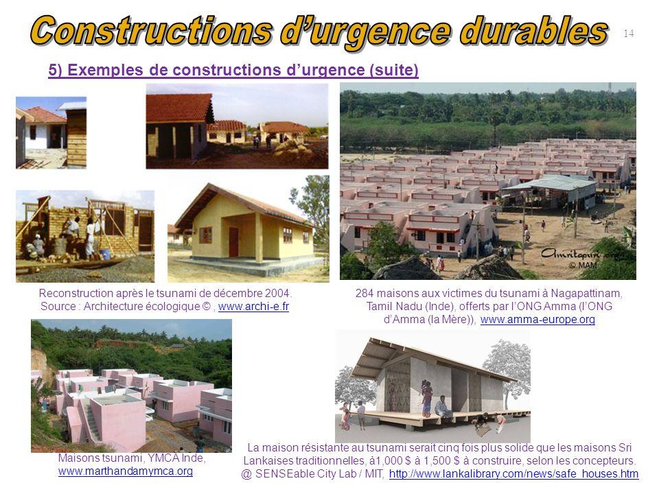 14 5) Exemples de constructions durgence (suite) Reconstruction après le tsunami de décembre 2004. Source : Architecture écologique ©, www.archi-e.frw