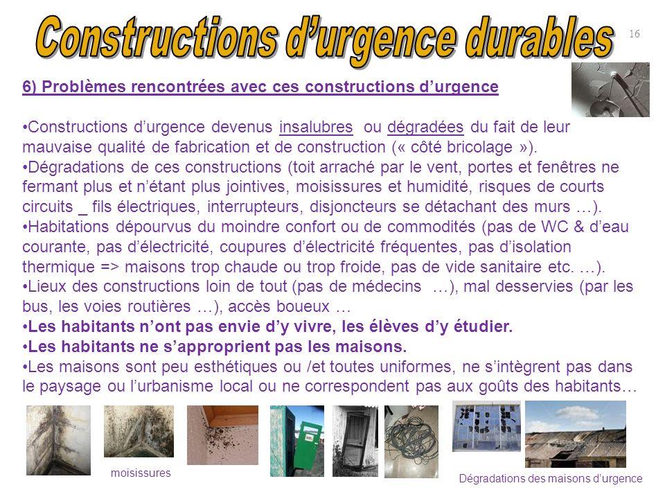 16 6) Problèmes rencontrées avec ces constructions durgence Constructions durgence devenus insalubres ou dégradées du fait de leur mauvaise qualité de