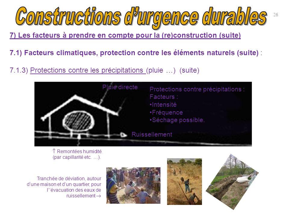26 7) Les facteurs à prendre en compte pour la (re)construction (suite) 7.1) Facteurs climatiques, protection contre les éléments naturels (suite) : 7