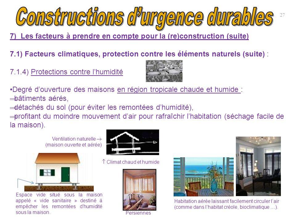 27 7) Les facteurs à prendre en compte pour la (re)construction (suite) 7.1) Facteurs climatiques, protection contre les éléments naturels (suite) : 7