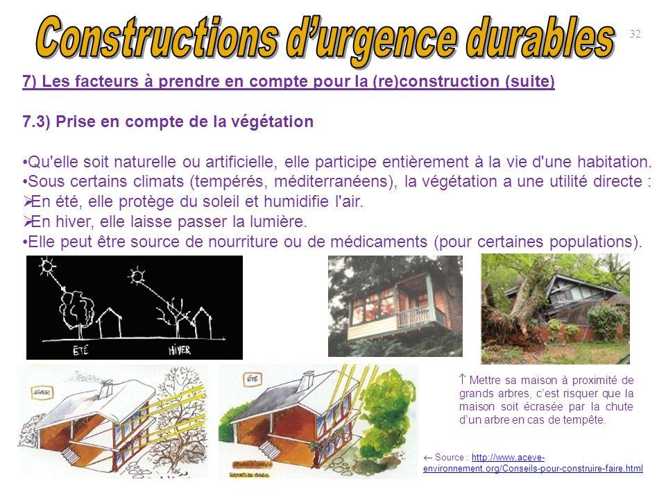 32 7) Les facteurs à prendre en compte pour la (re)construction (suite) 7.3) Prise en compte de la végétation Qu'elle soit naturelle ou artificielle,