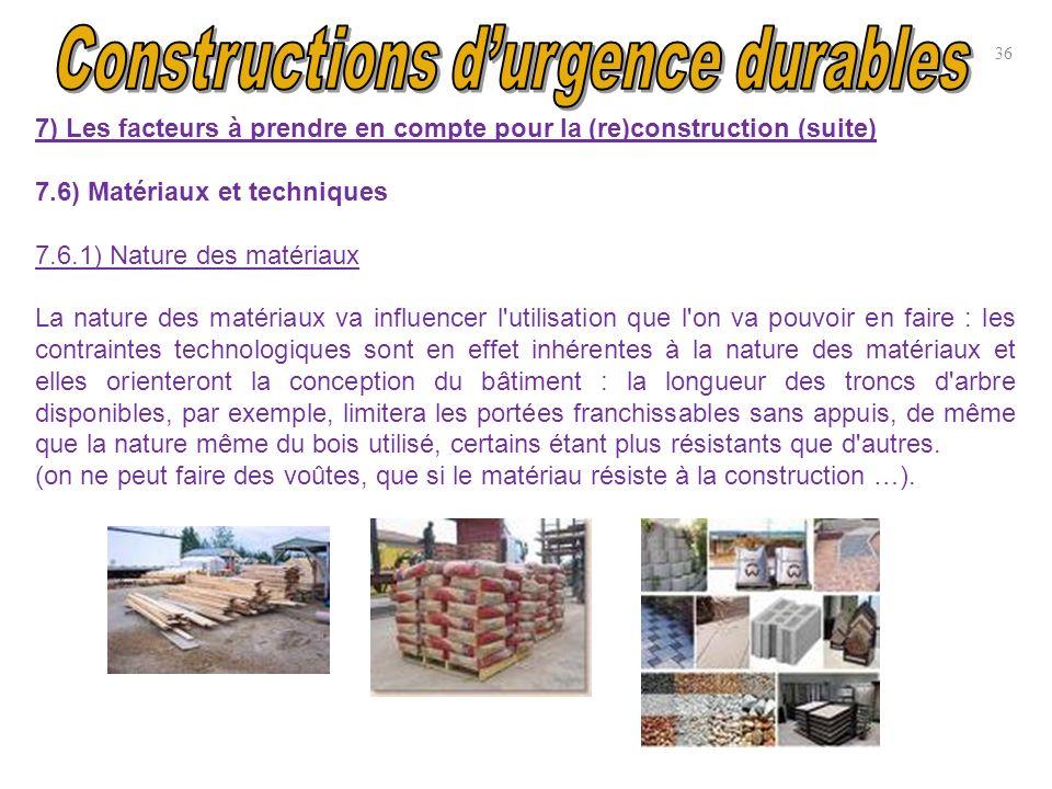 36 7) Les facteurs à prendre en compte pour la (re)construction (suite) 7.6) Matériaux et techniques 7.6.1) Nature des matériaux La nature des matéria