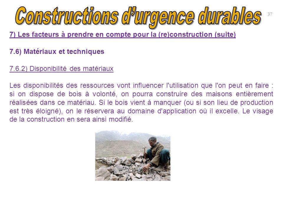 37 7) Les facteurs à prendre en compte pour la (re)construction (suite) 7.6) Matériaux et techniques 7.6.2) Disponibilité des matériaux Les disponibil