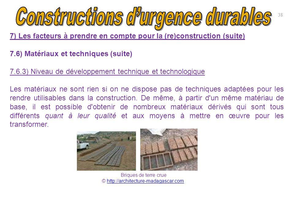 38 7) Les facteurs à prendre en compte pour la (re)construction (suite) 7.6) Matériaux et techniques (suite) 7.6.3) Niveau de développement technique