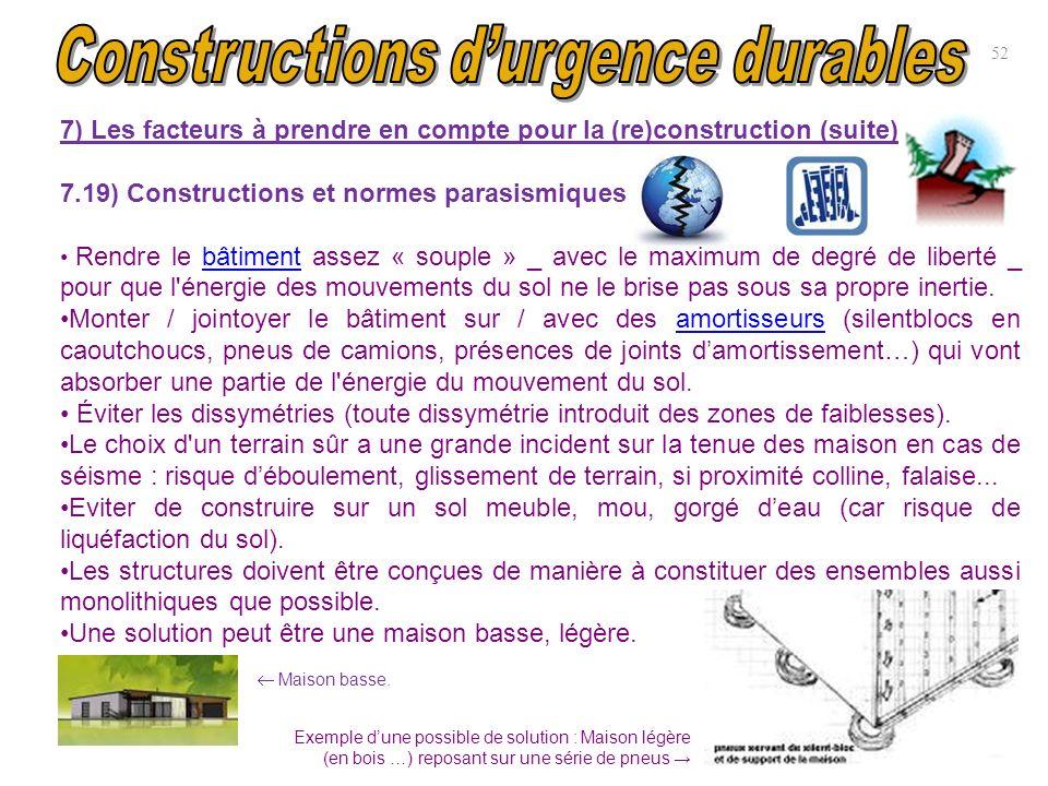 7) Les facteurs à prendre en compte pour la (re)construction (suite) 7.19) Constructions et normes parasismiques Rendre le bâtiment assez « souple » _