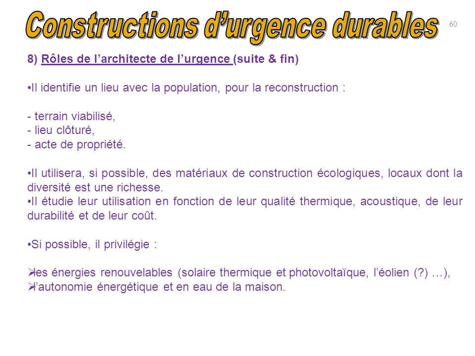 8) Rôles de larchitecte de lurgence (suite & fin) Il identifie un lieu avec la population, pour la reconstruction : - terrain viabilisé, - lieu clôtur