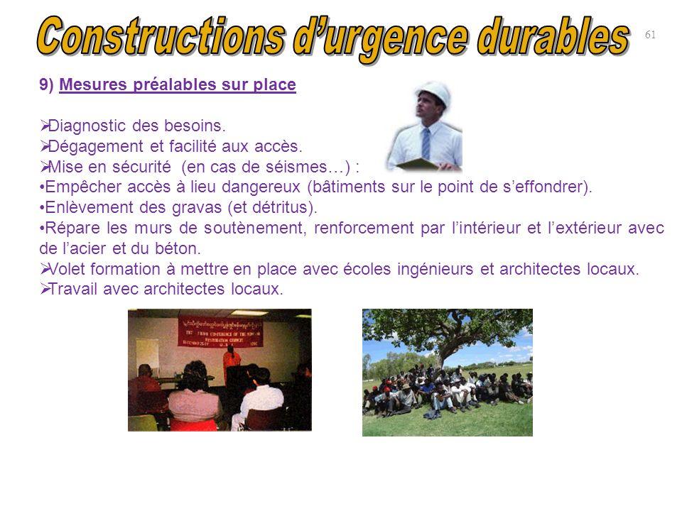 9) Mesures préalables sur place Diagnostic des besoins. Dégagement et facilité aux accès. Mise en sécurité (en cas de séismes…) : Empêcher accès à lie