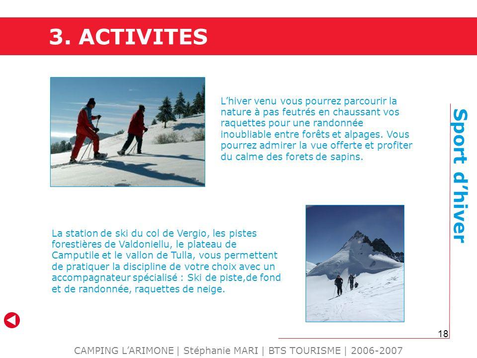 18 3. ACTIVITES CAMPING LARIMONE | Stéphanie MARI | BTS TOURISME | 2006-2007 Sport dhiver Lhiver venu vous pourrez parcourir la nature à pas feutrés e