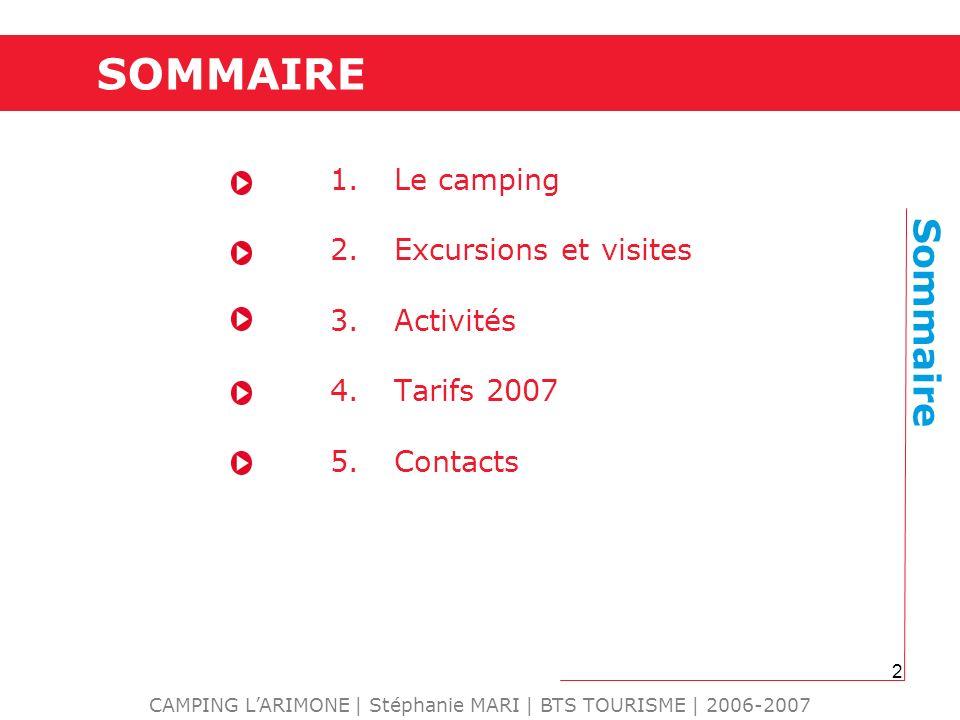 2 SOMMAIRE 1.Le camping 2.Excursions et visites 3.Activités 4.Tarifs 2007 5.Contacts CAMPING LARIMONE | Stéphanie MARI | BTS TOURISME | 2006-2007 Somm