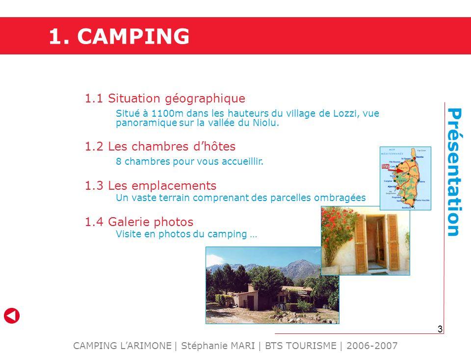 3 1. CAMPING CAMPING LARIMONE | Stéphanie MARI | BTS TOURISME | 2006-2007 1.1 Situation géographique Situé à 1100m dans les hauteurs du village de Loz
