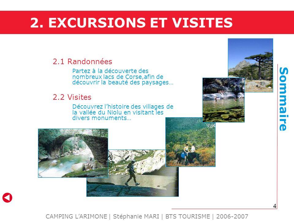 4 2. EXCURSIONS ET VISITES CAMPING LARIMONE | Stéphanie MARI | BTS TOURISME | 2006-2007 2.1 Randonnées Partez à la découverte des nombreux lacs de Cor