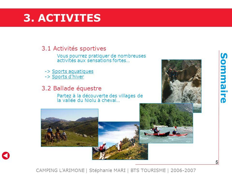 5 3. ACTIVITES CAMPING LARIMONE | Stéphanie MARI | BTS TOURISME | 2006-2007 3.1 Activités sportives Vous pourrez pratiquer de nombreuses activités aux