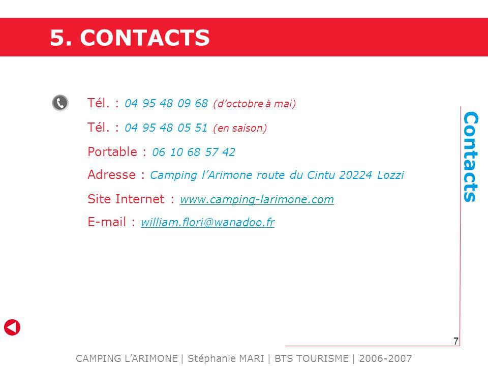 7 Contacts CAMPING LARIMONE | Stéphanie MARI | BTS TOURISME | 2006-2007 5. CONTACTS Tél. : 04 95 48 09 68 (doctobre à mai) Tél. : 04 95 48 05 51 (en s