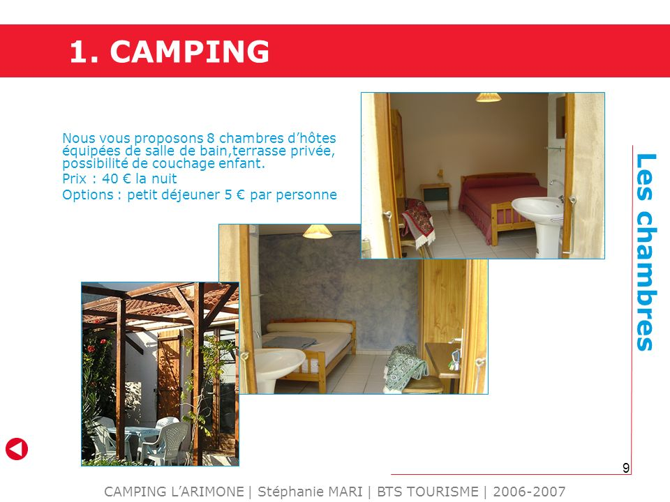 9 1. CAMPING CAMPING LARIMONE | Stéphanie MARI | BTS TOURISME | 2006-2007 Nous vous proposons 8 chambres dhôtes équipées de salle de bain,terrasse pri
