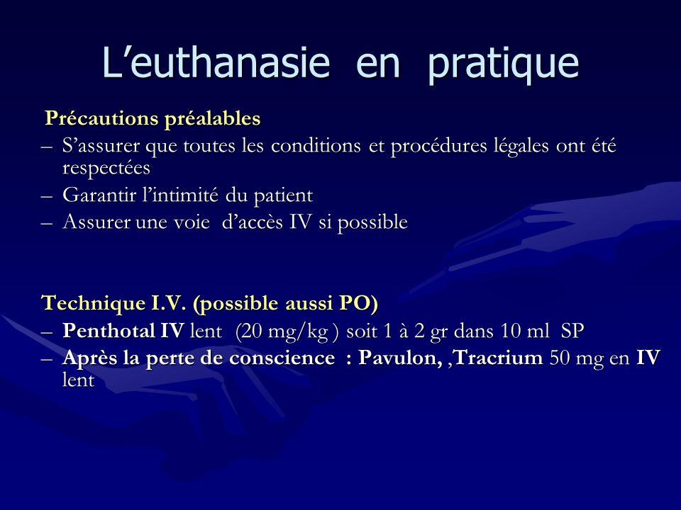 Leuthanasie en pratique Précautions préalables Précautions préalables –Sassurer que toutes les conditions et procédures légales ont été respectées –Ga