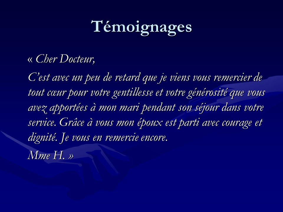 Témoignages « Cher Docteur, De nouveau, grâce à Mme H, jai rencontré, à la fin de ma vie, un docteur, un « Monsieur » qui en peu dheures est devenu pour moi un ami à qui je dis merci.