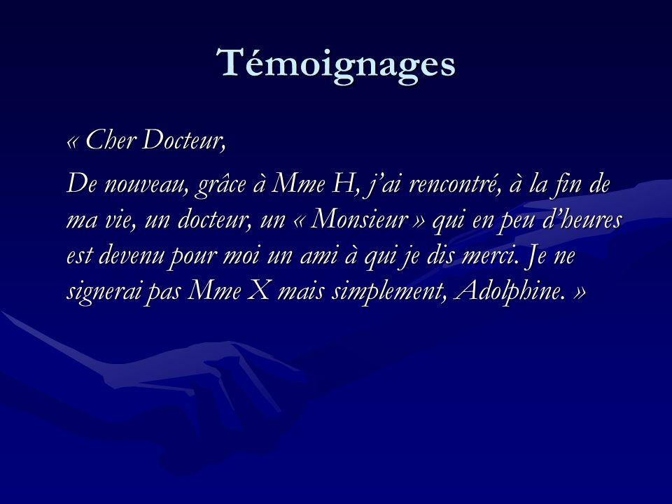 Témoignages « Cher Docteur, De nouveau, grâce à Mme H, jai rencontré, à la fin de ma vie, un docteur, un « Monsieur » qui en peu dheures est devenu po