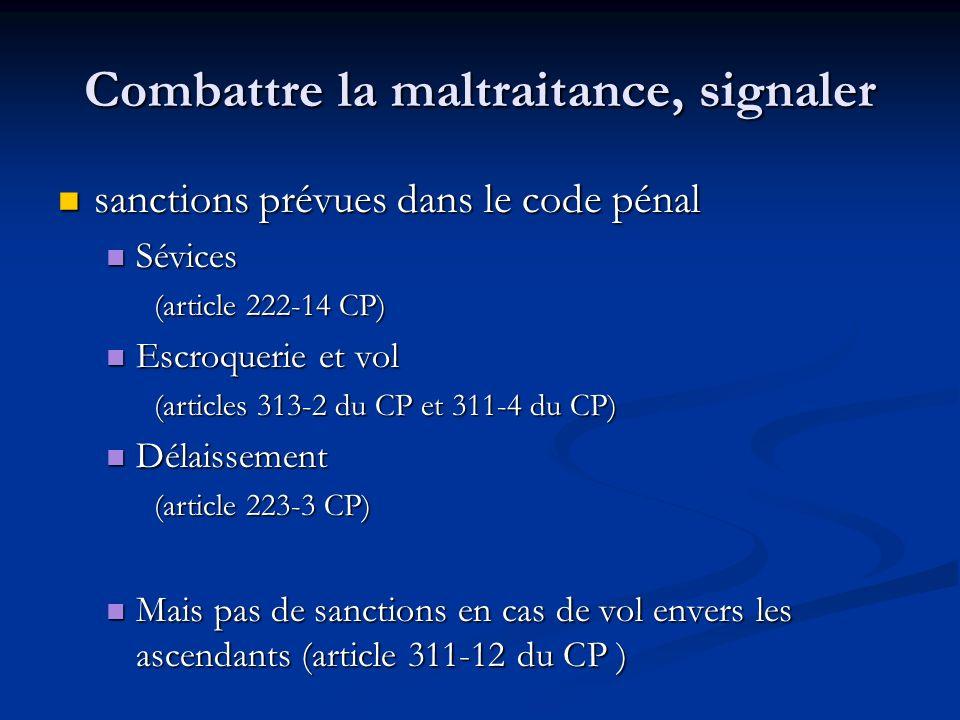 Combattre la maltraitance, signaler sanctions prévues dans le code pénal sanctions prévues dans le code pénal Sévices Sévices (article 222-14 CP) Escr