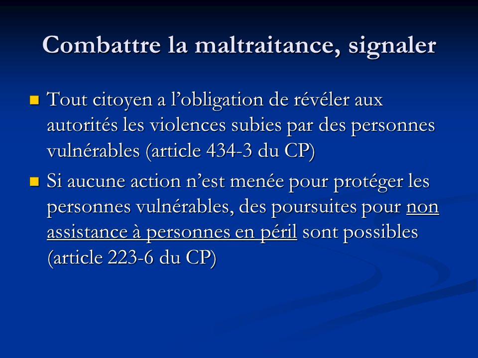 Combattre la maltraitance, signaler Tout citoyen a lobligation de révéler aux autorités les violences subies par des personnes vulnérables (article 43