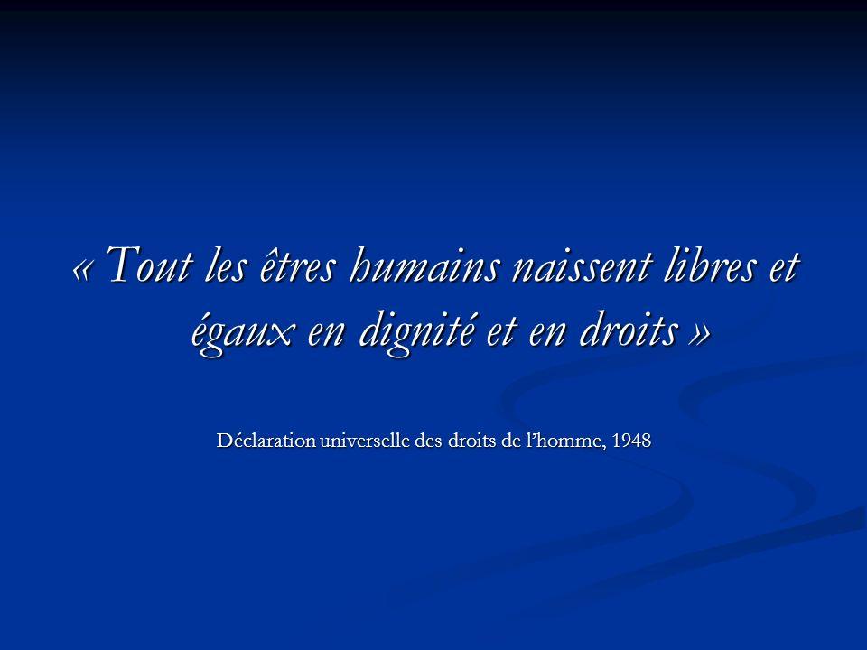 « Tout les êtres humains naissent libres et égaux en dignité et en droits » Déclaration universelle des droits de lhomme, 1948