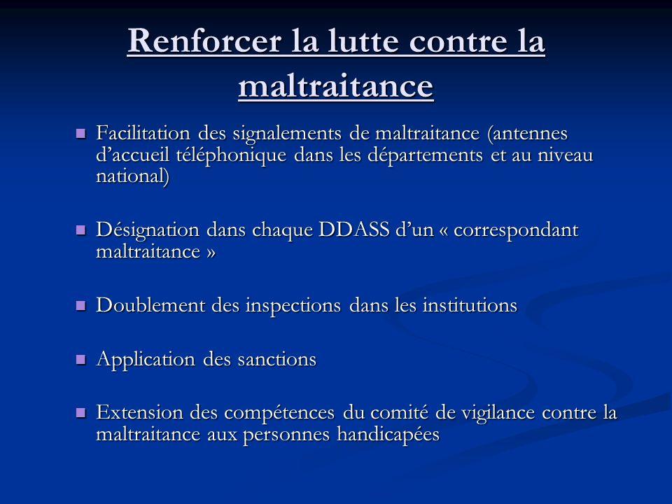 Renforcer la lutte contre la maltraitance Facilitation des signalements de maltraitance (antennes daccueil téléphonique dans les départements et au ni