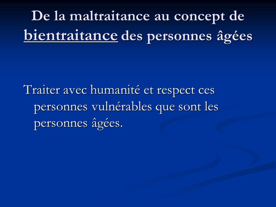 De la maltraitance au concept de bientraitance des personnes âgées Traiter avec humanité et respect ces personnes vulnérables que sont les personnes â