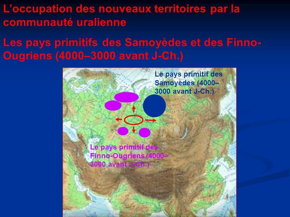 Le pays primitif des Samoyèdes (4000– 3000 avant J-Ch.) Loccupation des nouveaux territoires par la communauté uralienne Les pays primitifs des Samoyè