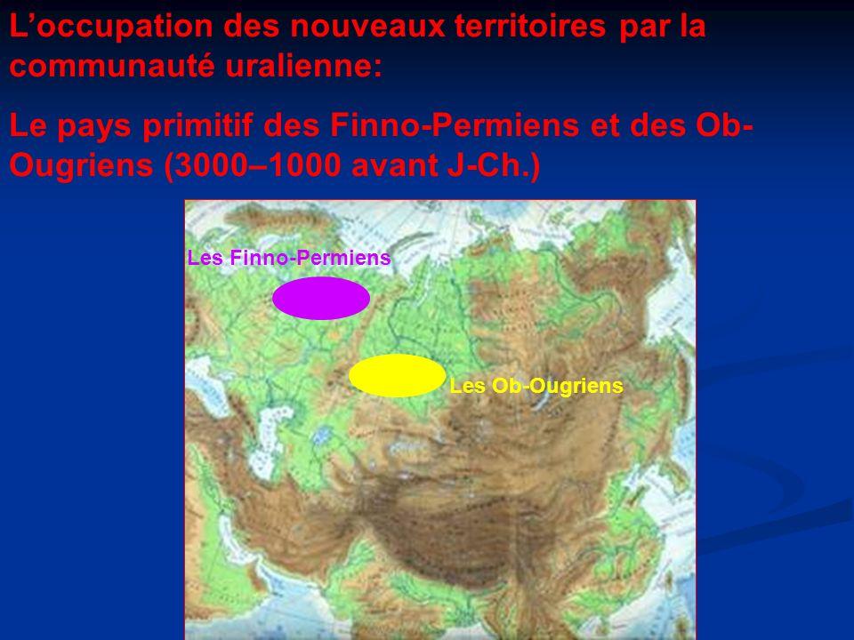 Loccupation des nouveaux territoires par la communauté uralienne: Le pays primitif des Finno-Permiens et des Ob- Ougriens (3000–1000 avant J-Ch.) Les