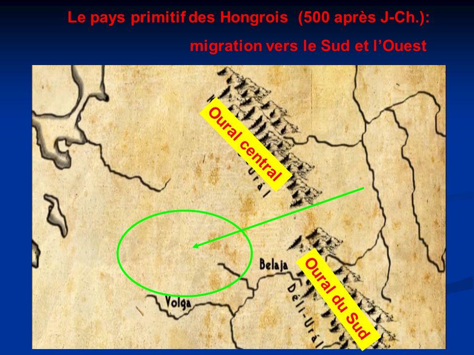 Le pays primitif des Hongrois (500 après J-Ch.): migration vers le Sud et lOuest Oural central Oural du Sud