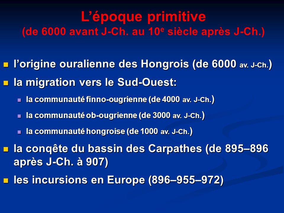 Lépoque primitive (de 6000 avant J-Ch. au 10 e siècle après J-Ch.) lorigine ouralienne des Hongrois (de 6000 av. J-Ch. ) lorigine ouralienne des Hongr