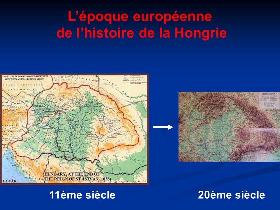 Lépoque européenne de lhistoire de la Hongrie 11ème siècle 20ème siècle