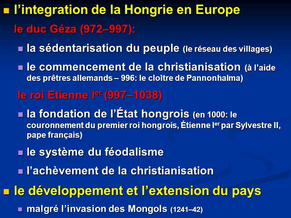 lintegration de la Hongrie en Europe lintegration de la Hongrie en Europe le duc Géza (972–997): la sédentarisation du peuple (le réseau des villages)