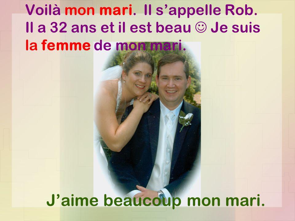 Voilà mon mari.Il sappelle Rob. Il a 32 ans et il est beau Je suis la femme de mon mari.