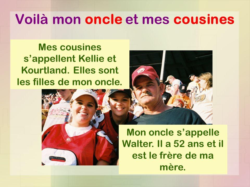 Voilà mon oncle et mes cousines Mon oncle sappelle Walter.