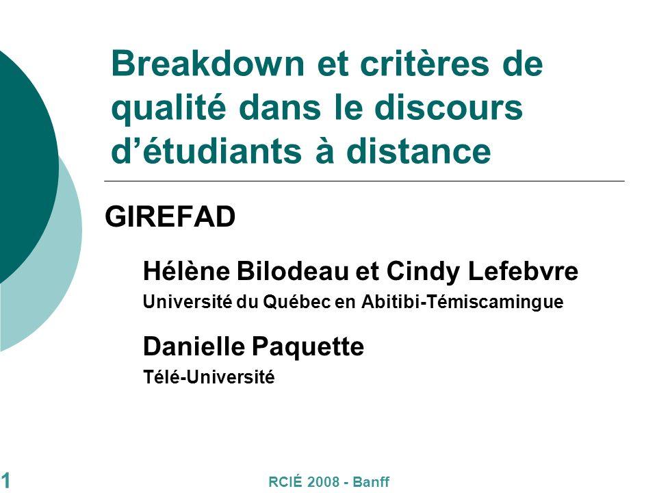 Breakdown et critères de qualité dans le discours détudiants à distance GIREFAD Hélène Bilodeau et Cindy Lefebvre Université du Québec en Abitibi-Témiscamingue Danielle Paquette Télé-Université 1 RCIÉ 2008 - Banff