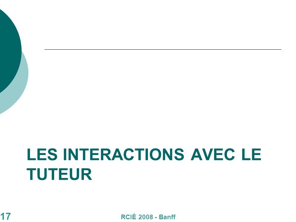 17 LES INTERACTIONS AVEC LE TUTEUR RCIÉ 2008 - Banff