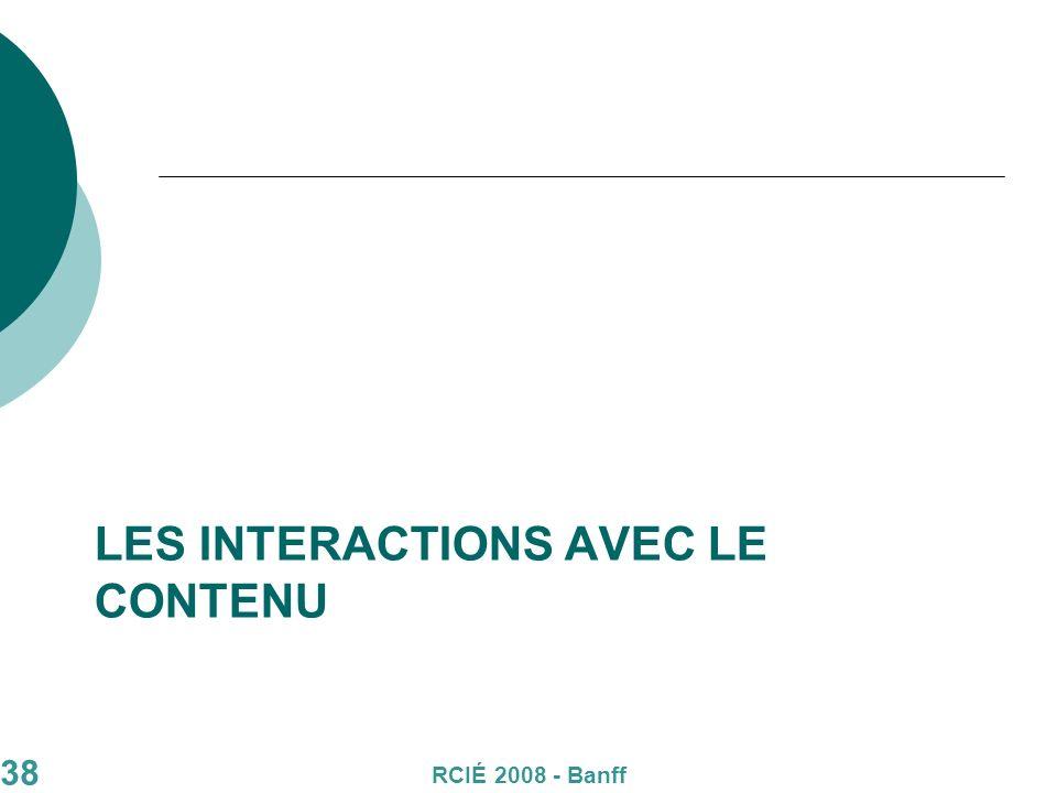 38 LES INTERACTIONS AVEC LE CONTENU RCIÉ 2008 - Banff